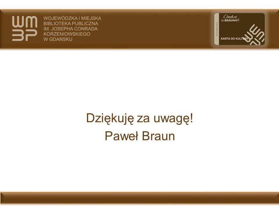 Dziękuję za uwagę! Paweł Braun