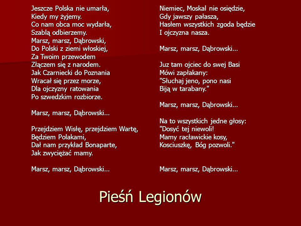 Pieśń Legionów Niemiec, Moskal nie osiędzie, Gdy jawszy pałasza, Hasłem wszystkich zgoda będzie I ojczyzna nasza. Marsz, marsz, Dąbrowski... Juz tam o