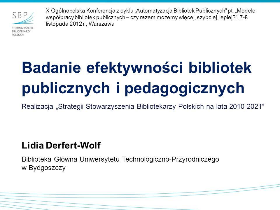 Badanie efektywności bibliotek publicznych i pedagogicznych Lidia Derfert-Wolf Biblioteka Główna Uniwersytetu Technologiczno-Przyrodniczego w Bydgoszc