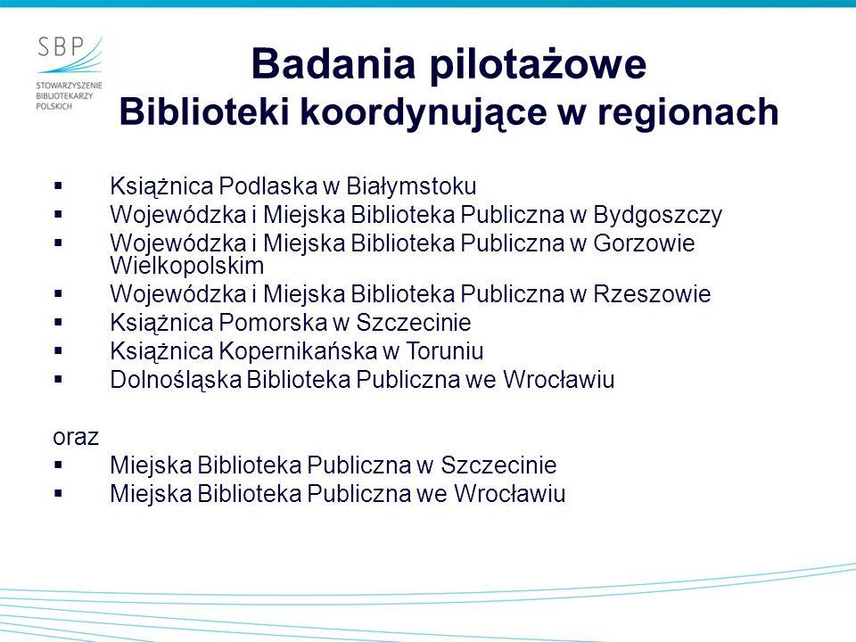 Badania pilotażowe Biblioteki koordynujące w regionach Książnica Podlaska w Białymstoku Wojewódzka i Miejska Biblioteka Publiczna w Bydgoszczy Wojewód
