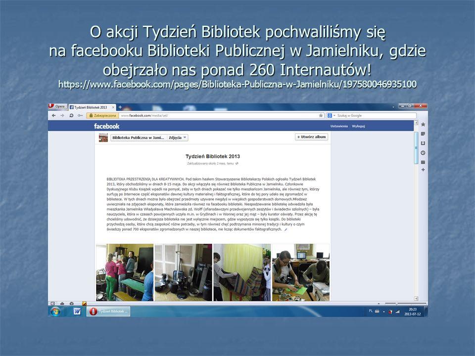O akcji Tydzień Bibliotek pochwaliliśmy się na facebooku Biblioteki Publicznej w Jamielniku, gdzie obejrzało nas ponad 260 Internautów.