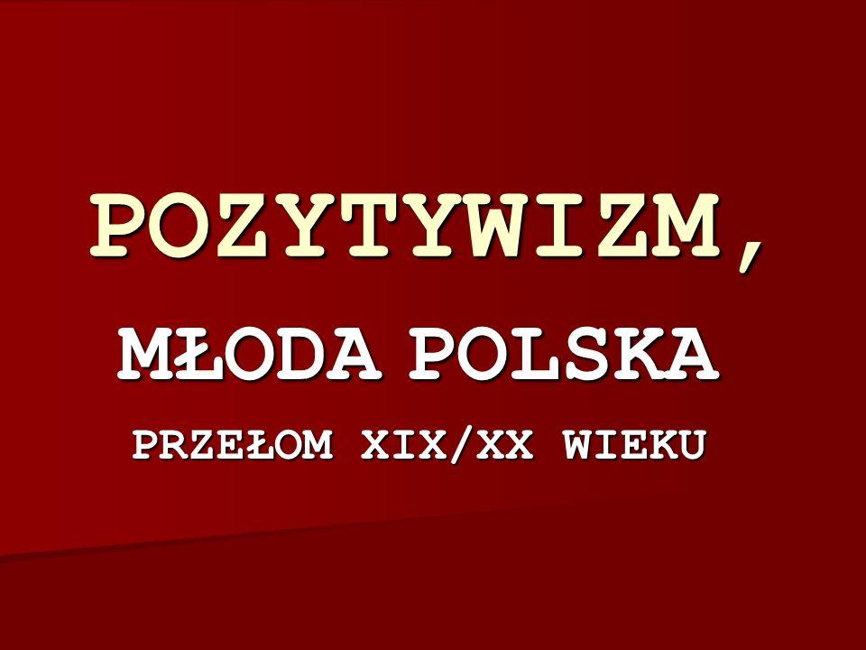 POZYTYWIZM, MŁODA POLSKA PRZEŁOM XIX/XX WIEKU