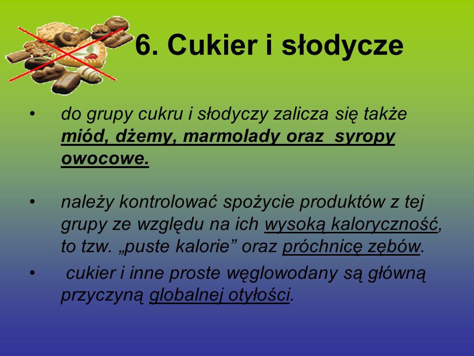 6. Cukier i słodycze do grupy cukru i słodyczy zalicza się także miód, dżemy, marmolady oraz syropy owocowe. należy kontrolować spożycie produktów z t