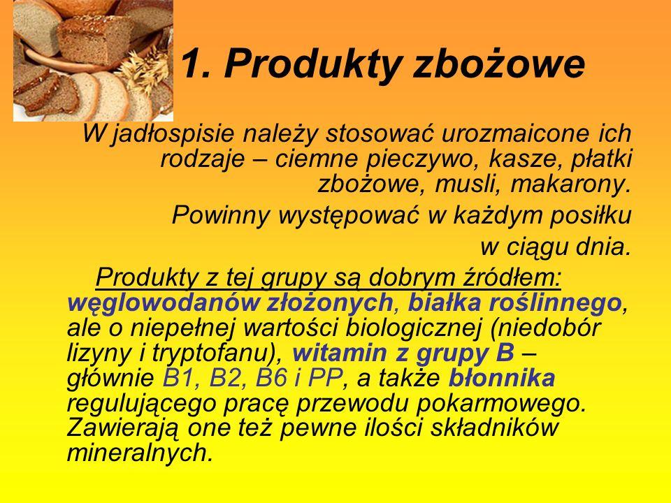 1. Produkty zbożowe W jadłospisie należy stosować urozmaicone ich rodzaje – ciemne pieczywo, kasze, płatki zbożowe, musli, makarony. Powinny występowa