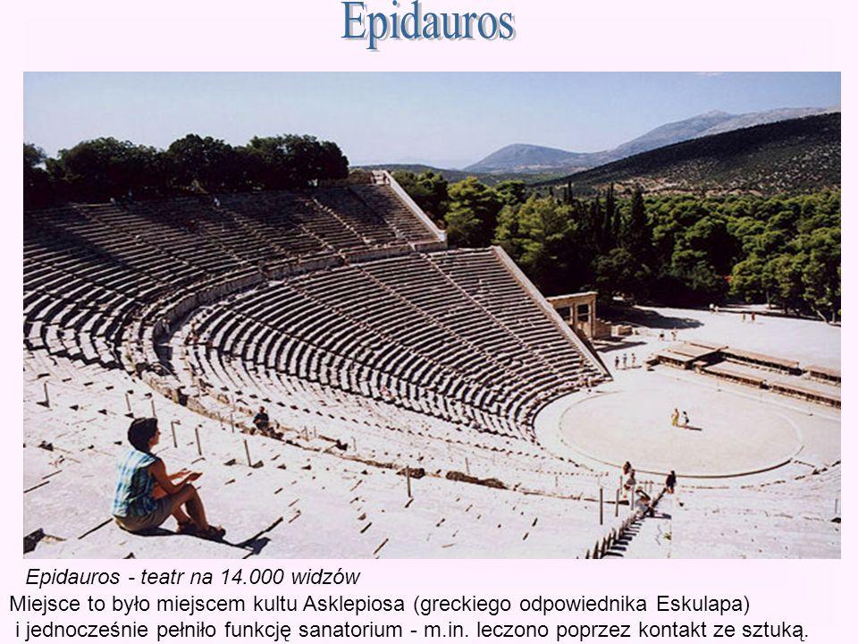 Epidauros - teatr na 14.000 widzów Miejsce to było miejscem kultu Asklepiosa (greckiego odpowiednika Eskulapa) i jednocześnie pełniło funkcję sanatori
