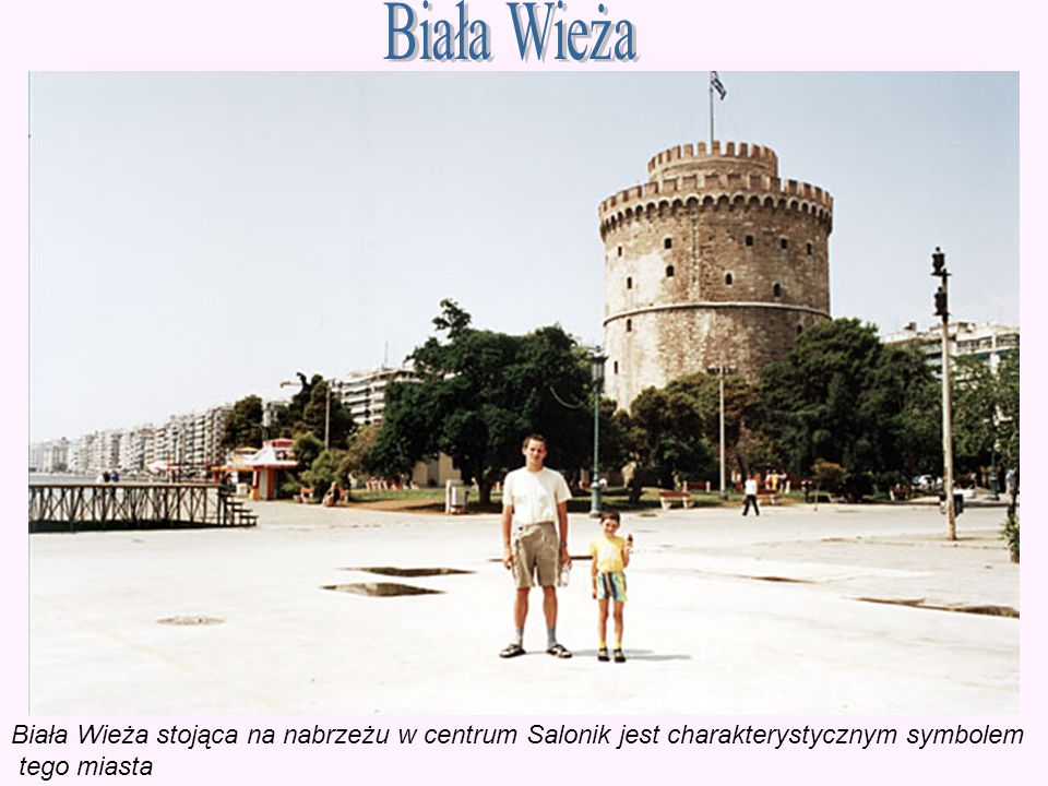 Biała Wieża Biała Wieża stojąca na nabrzeżu w centrum Salonik jest charakterystycznym symbolem tego miasta