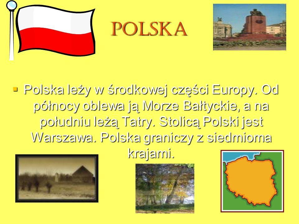 Polska Polska leży w środkowej części Europy. Od północy oblewa ją Morze Bałtyckie, a na południu leżą Tatry. Stolicą Polski jest Warszawa. Polska gra