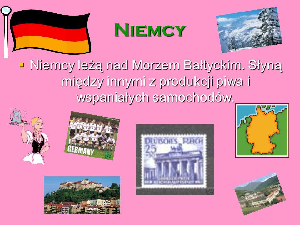 Niemcy Niemcy leżą nad Morzem Bałtyckim. Słyną między innymi z produkcji piwa i wspaniałych samochodów. Niemcy leżą nad Morzem Bałtyckim. Słyną między