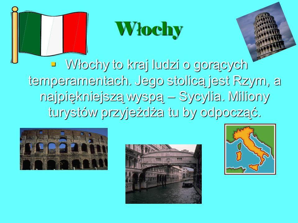 W ł ochy Włochy to kraj ludzi o gorących temperamentach. Jego stolicą jest Rzym, a najpiękniejszą wyspą – Sycylia. Miliony turystów przyjeżdża tu by o