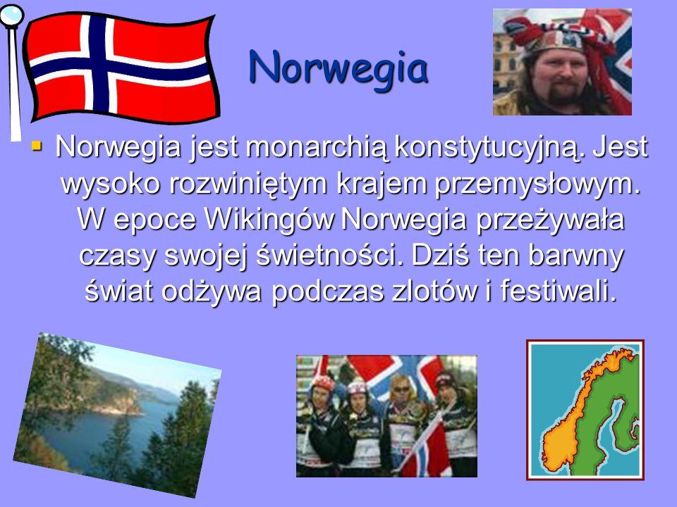 Norwegia Norwegia jest monarchią konstytucyjną. Jest wysoko rozwiniętym krajem przemysłowym. W epoce Wikingów Norwegia przeżywała czasy swojej świetno