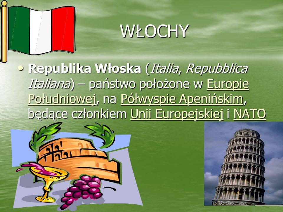 WŁOCHY WŁOCHY Republika Włoska (Italia, Repubblica Italiana) – państwo położone w Europie Południowej, na Półwyspie Apenińskim, będące członkiem Unii