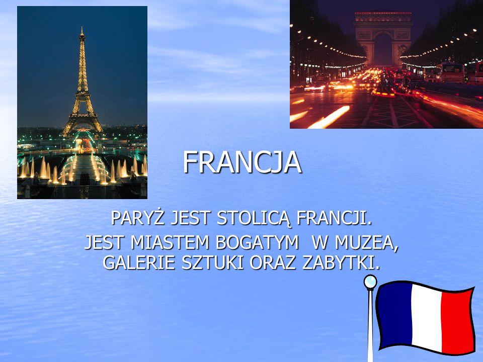 FRANCJA PARYŻ JEST STOLICĄ FRANCJI. JEST MIASTEM BOGATYM W MUZEA, GALERIE SZTUKI ORAZ ZABYTKI.