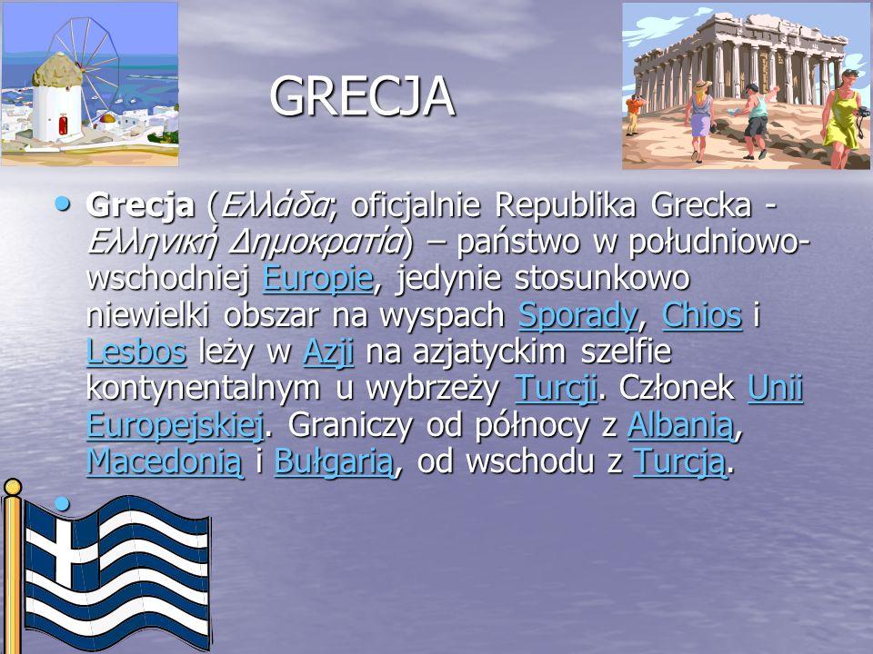 GRECJA Grecja (Ελλάδα; oficjalnie Republika Grecka - Ελληνική Δημοκρατία) – państwo w południowo- wschodniej Europie, jedynie stosunkowo niewielki obs