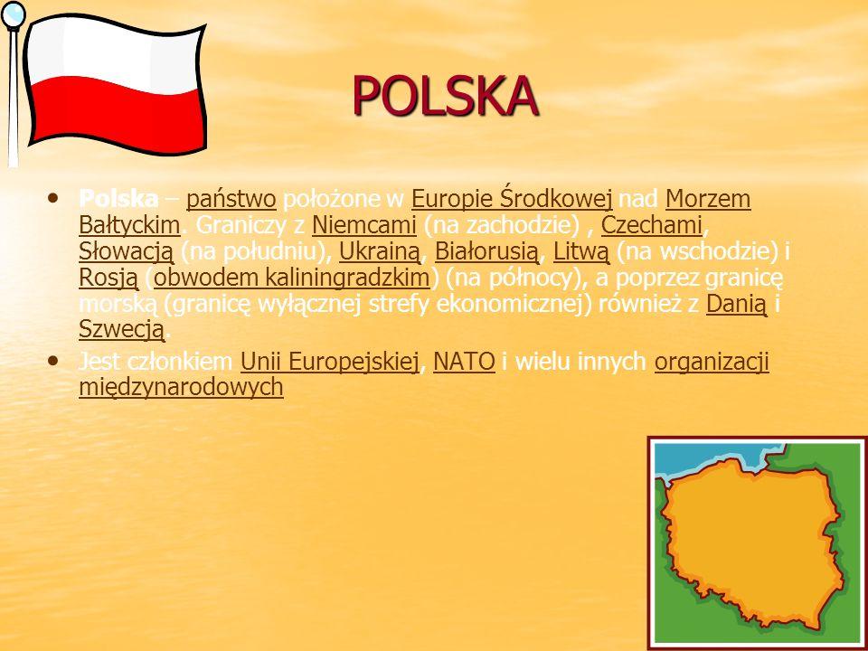 POLSKA Polska – państwo położone w Europie Środkowej nad Morzem Bałtyckim. Graniczy z Niemcami (na zachodzie), Czechami, Słowacją (na południu), Ukrai