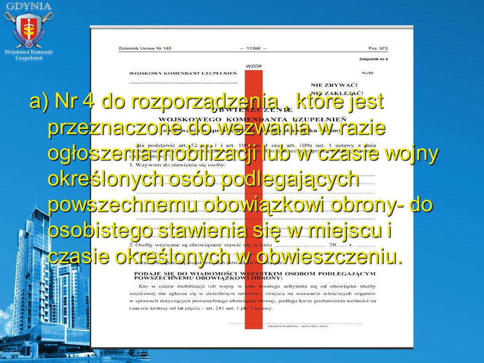 a) Nr 4 do rozporządzenia, które jest przeznaczone do wezwania w razie ogłoszenia mobilizacji lub w czasie wojny określonych osób podlegających powsze