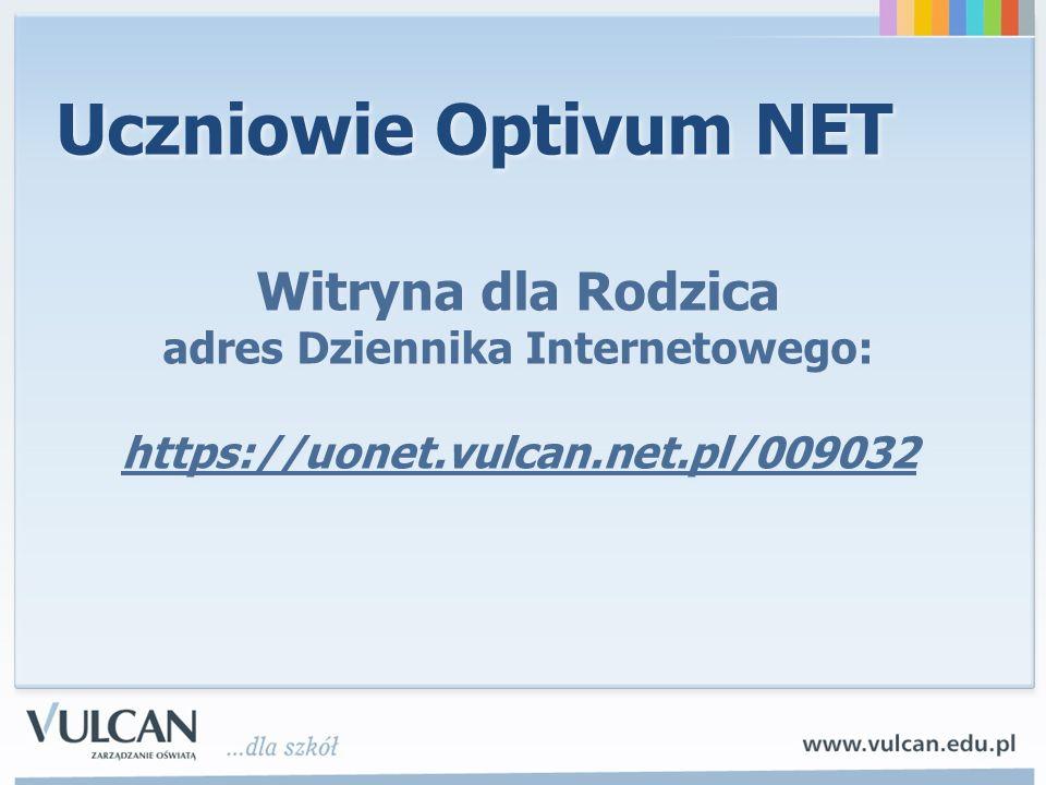 Uczniowie Optivum NET Witryna dla Rodzica adres Dziennika Internetowego: https://uonet.vulcan.net.pl/009032 Witryna dla Rodzica adres Dziennika Internetowego: https://uonet.vulcan.net.pl/009032
