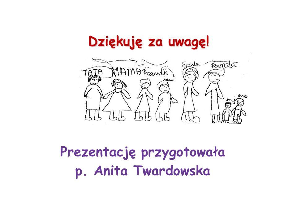 Dziękuję za uwagę! Prezentację przygotowała p. Anita Twardowska