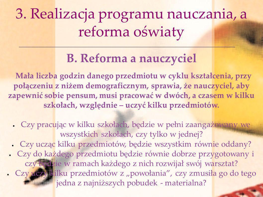 3. Realizacja programu nauczania, a reforma oświaty B. Reforma a nauczyciel Mała liczba godzin danego przedmiotu w cyklu kształcenia, przy połączeniu