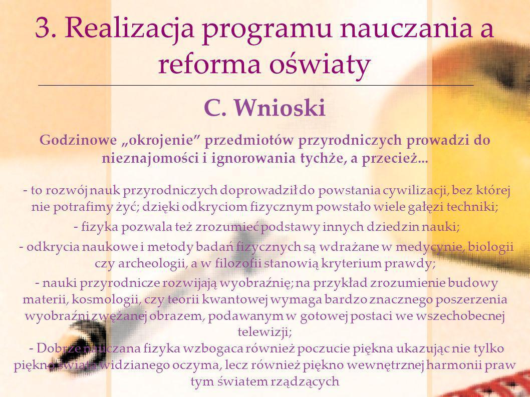 3. Realizacja programu nauczania a reforma oświaty C. Wnioski Godzinowe okrojenie przedmiotów przyrodniczych prowadzi do nieznajomości i ignorowania t