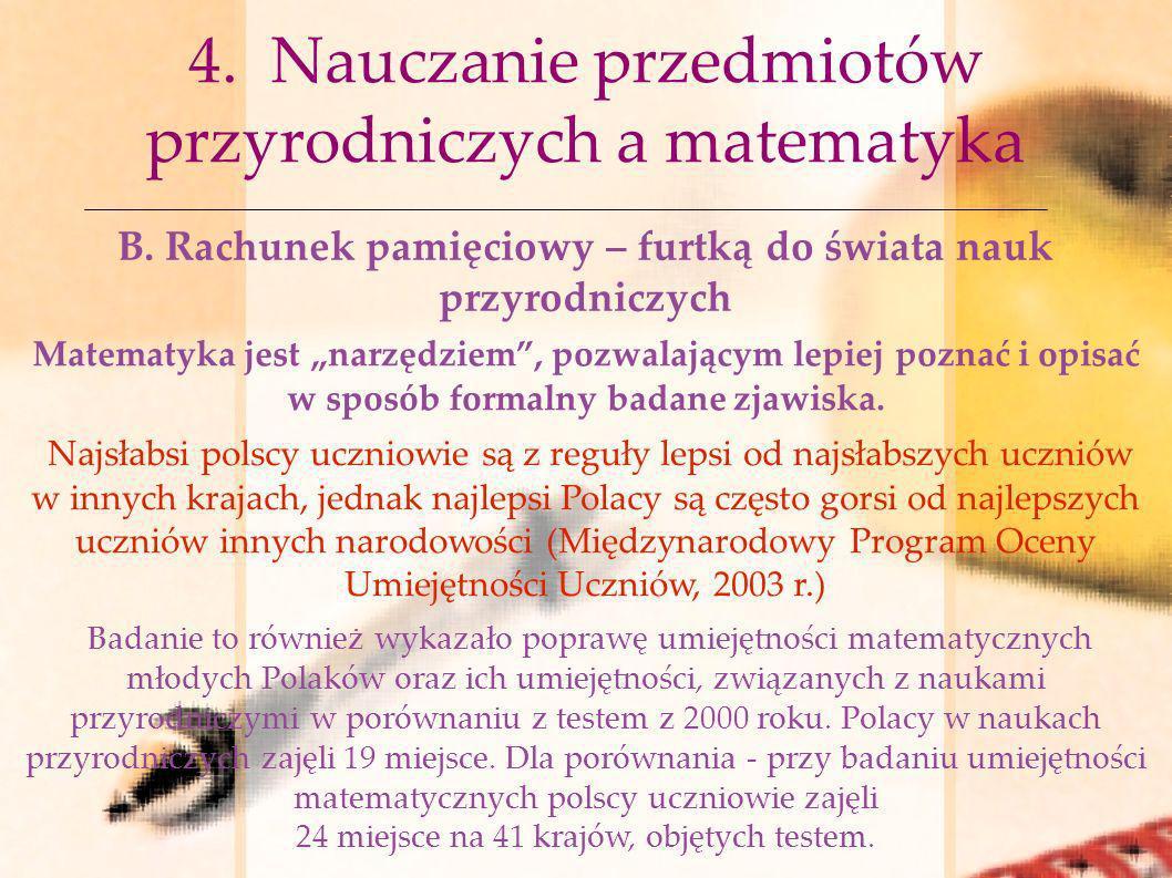 4. Nauczanie przedmiotów przyrodniczych a matematyka B. Rachunek pamięciowy – furtką do świata nauk przyrodniczych Matematyka jest narzędziem, pozwala