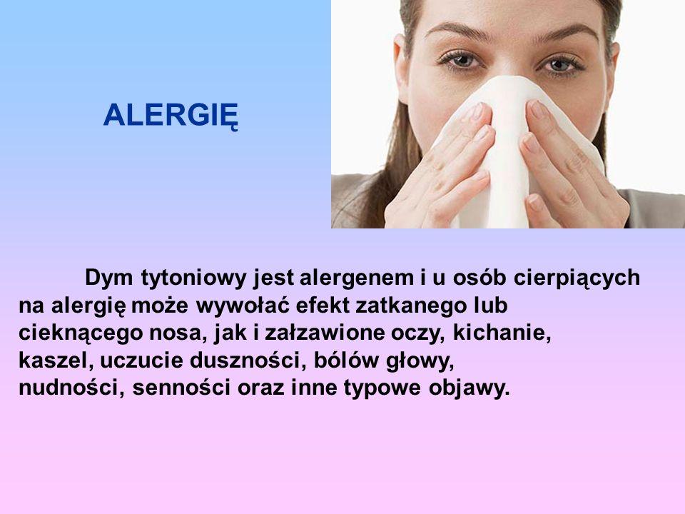 ALERGIĘ Dym tytoniowy jest alergenem i u osób cierpiących na alergię może wywołać efekt zatkanego lub cieknącego nosa, jak i załzawione oczy, kichanie