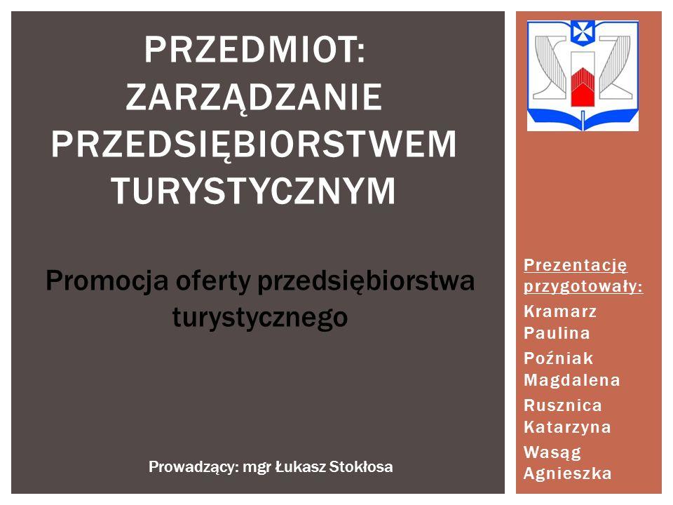 Prezentację przygotowały: Kramarz Paulina Poźniak Magdalena Rusznica Katarzyna Wasąg Agnieszka PRZEDMIOT: ZARZĄDZANIE PRZEDSIĘBIORSTWEM TURYSTYCZNYM P