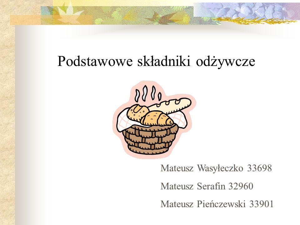 Podstawowe składniki odżywcze Mateusz Wasyłeczko 33698 Mateusz Serafin 32960 Mateusz Pieńczewski 33901