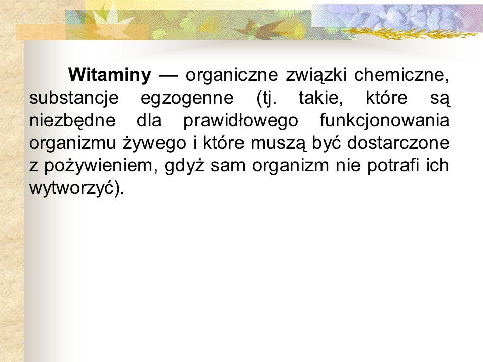 Witaminy organiczne związki chemiczne, substancje egzogenne (tj. takie, które są niezbędne dla prawidłowego funkcjonowania organizmu żywego i które mu