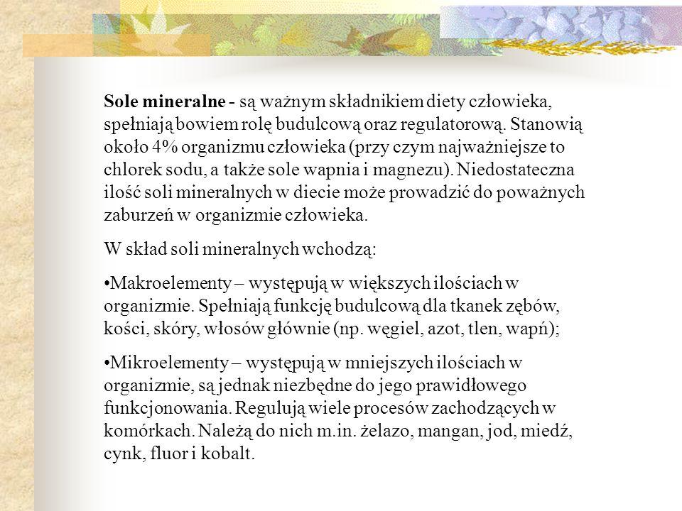 Sole mineralne - są ważnym składnikiem diety człowieka, spełniają bowiem rolę budulcową oraz regulatorową. Stanowią około 4% organizmu człowieka (przy