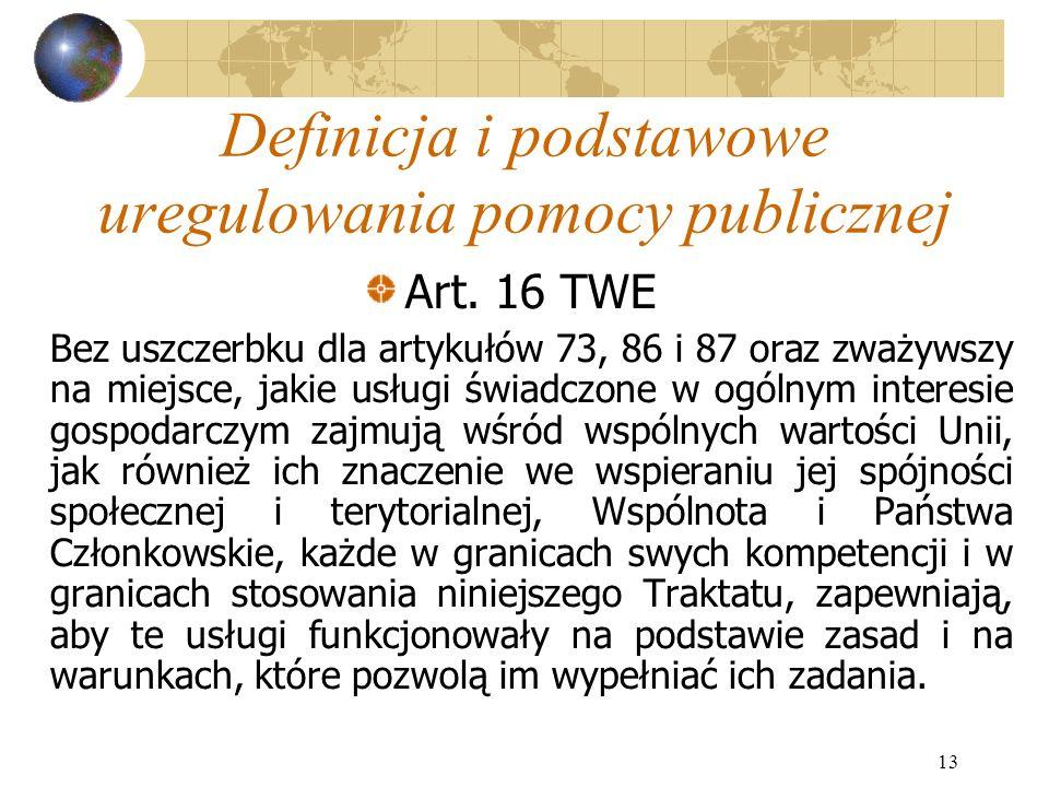 13 Definicja i podstawowe uregulowania pomocy publicznej Art.