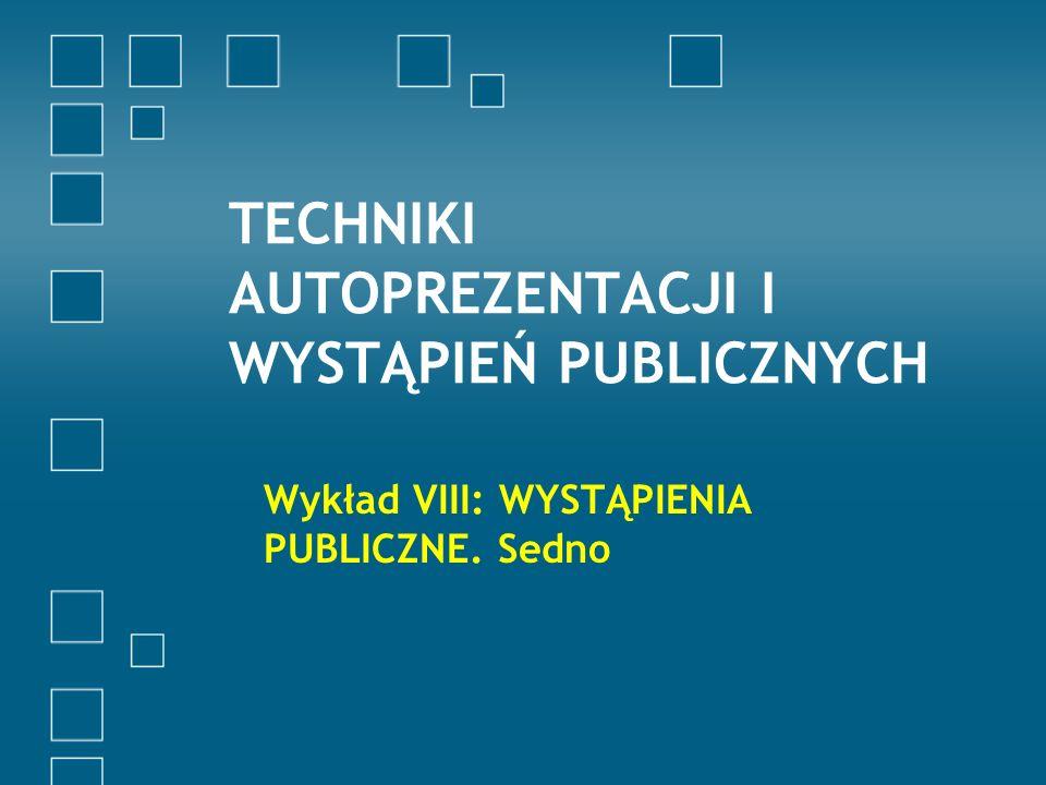 TECHNIKI AUTOPREZENTACJI I WYSTĄPIEŃ PUBLICZNYCH Wykład VIII: WYSTĄPIENIA PUBLICZNE. Sedno