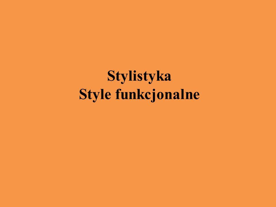 Styl funkcjonalny styl- sposób formułowania wypowiedzi polegający na stosowaniu określonych środków ekspresji językowej; świadome korzystanie z morfologii, słowotwórstwa, składni, leksyki, tropów stylistycznych, itp.