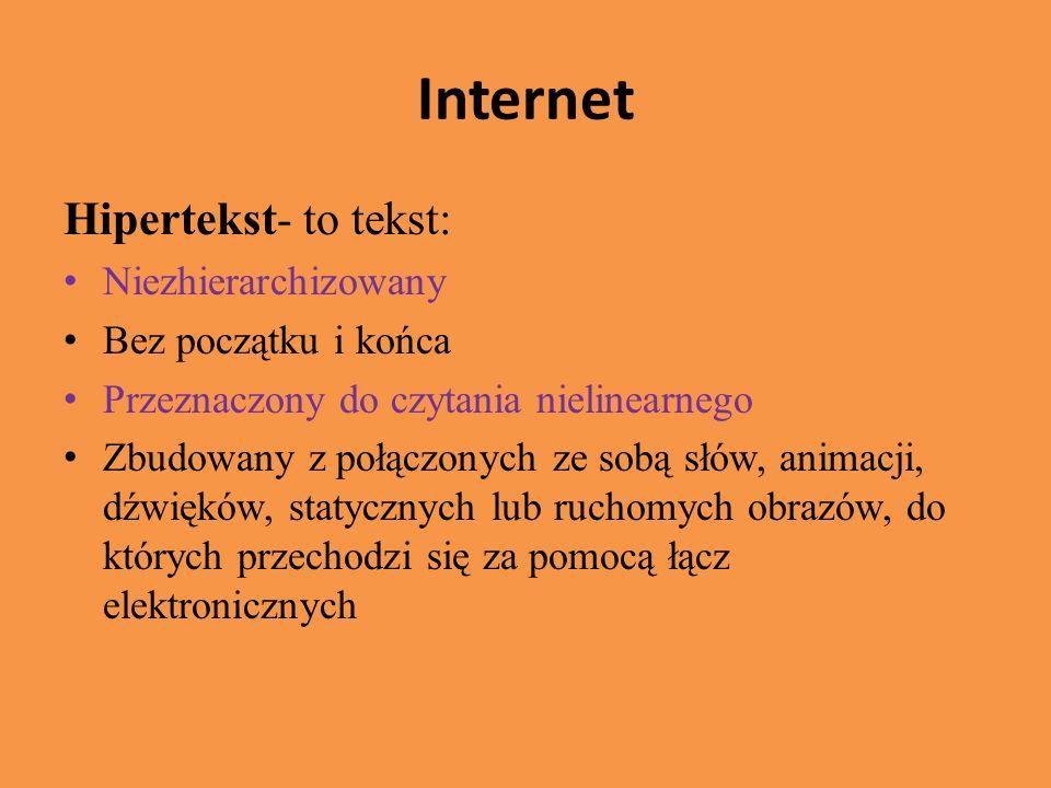 Internet Hipertekst- to tekst: Niezhierarchizowany Bez początku i końca Przeznaczony do czytania nielinearnego Zbudowany z połączonych ze sobą słów, animacji, dźwięków, statycznych lub ruchomych obrazów, do których przechodzi się za pomocą łącz elektronicznych