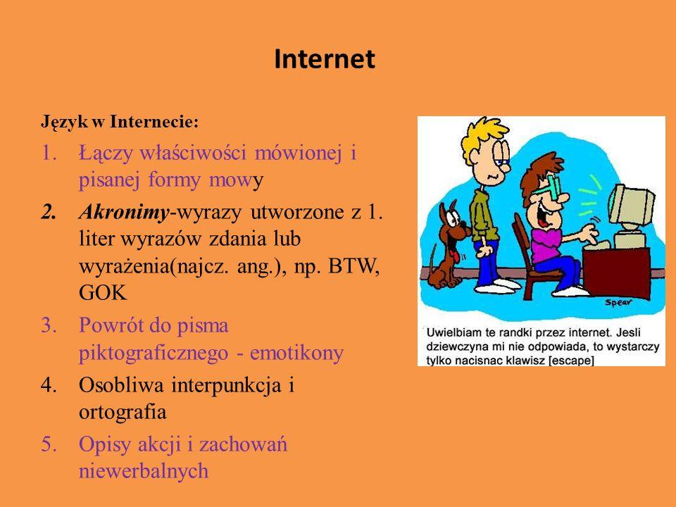 Internet Język w Internecie: 1.Łączy właściwości mówionej i pisanej formy mowy 2.Akronimy-wyrazy utworzone z 1.