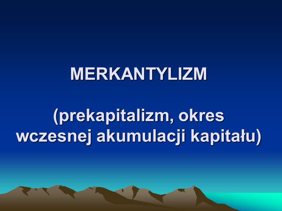 Plan wykładu 1.Pojęcie merkantylizmu 2.Czas, miejsce i tło historyczne 3.Merkantylizm wczesny 4.Merkantylizm właściwy 5.Podsumowanie
