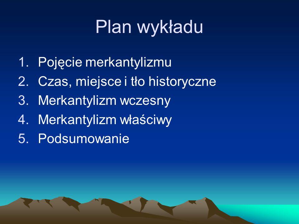 Dwa etapy rozwoju merkantylizmu Merkantylizm wczesny, tzw.