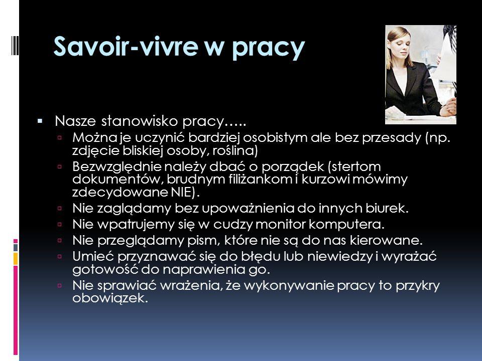 Savoir-vivre w pracy Być lubianym….. Obserwować i słuchać innych ludzi – to ułatwia zachowanie wobec nich. Używajmy magicznych słów. Korzystajmy z pom
