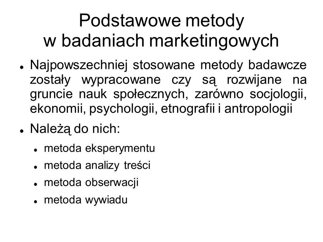 Podstawowe metody w badaniach marketingowych Najpowszechniej stosowane metody badawcze zostały wypracowane czy są rozwijane na gruncie nauk społecznyc