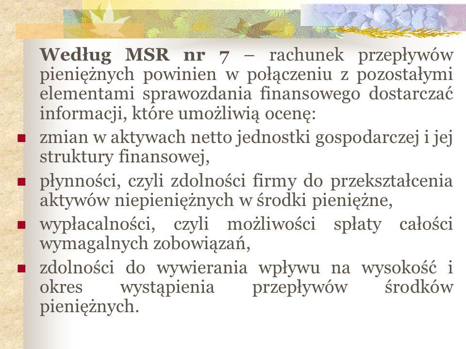 Według MSR nr 7 – rachunek przepływów pieniężnych powinien w połączeniu z pozostałymi elementami sprawozdania finansowego dostarczać informacji, które