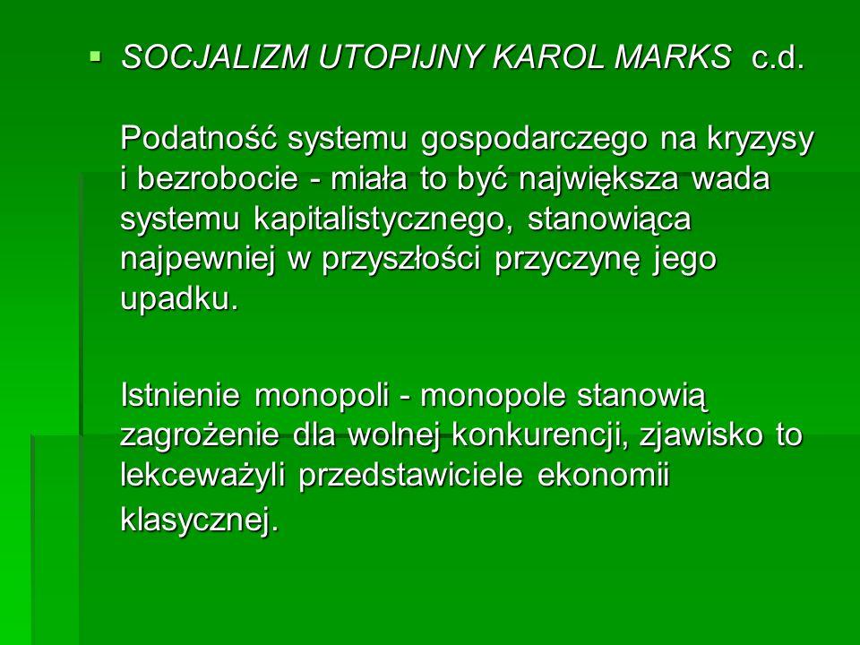 SOCJALIZM UTOPIJNY KAROL MARKS c.d. Podatność systemu gospodarczego na kryzysy i bezrobocie - miała to być największa wada systemu kapitalistycznego,
