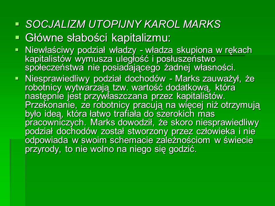 SOCJALIZM UTOPIJNY KAROL MARKS SOCJALIZM UTOPIJNY KAROL MARKS Główne słabości kapitalizmu: Główne słabości kapitalizmu: Niewłaściwy podział władzy - władza skupiona w rękach kapitalistów wymusza uległość i posłuszeństwo społeczeństwa nie posiadającego żadnej własności.