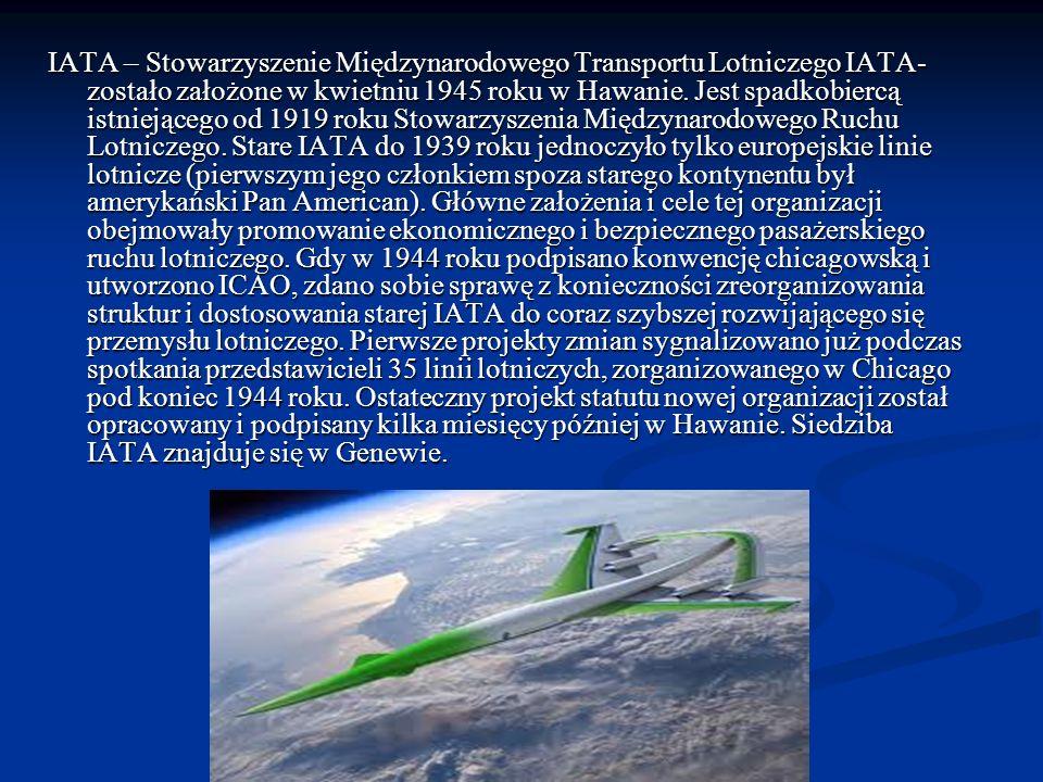 IATA – Stowarzyszenie Międzynarodowego Transportu Lotniczego IATA- zostało założone w kwietniu 1945 roku w Hawanie.