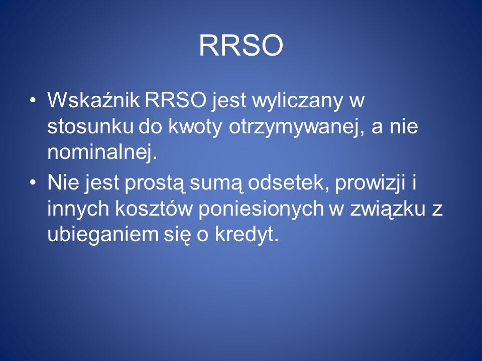 RRSO Wskaźnik RRSO jest wyliczany w stosunku do kwoty otrzymywanej, a nie nominalnej. Nie jest prostą sumą odsetek, prowizji i innych kosztów poniesio