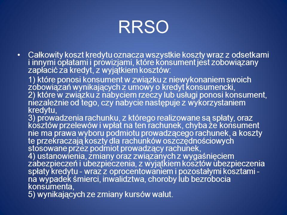 RRSO Całkowity koszt kredytu oznacza wszystkie koszty wraz z odsetkami i innymi opłatami i prowizjami, które konsument jest zobowiązany zapłacić za kr