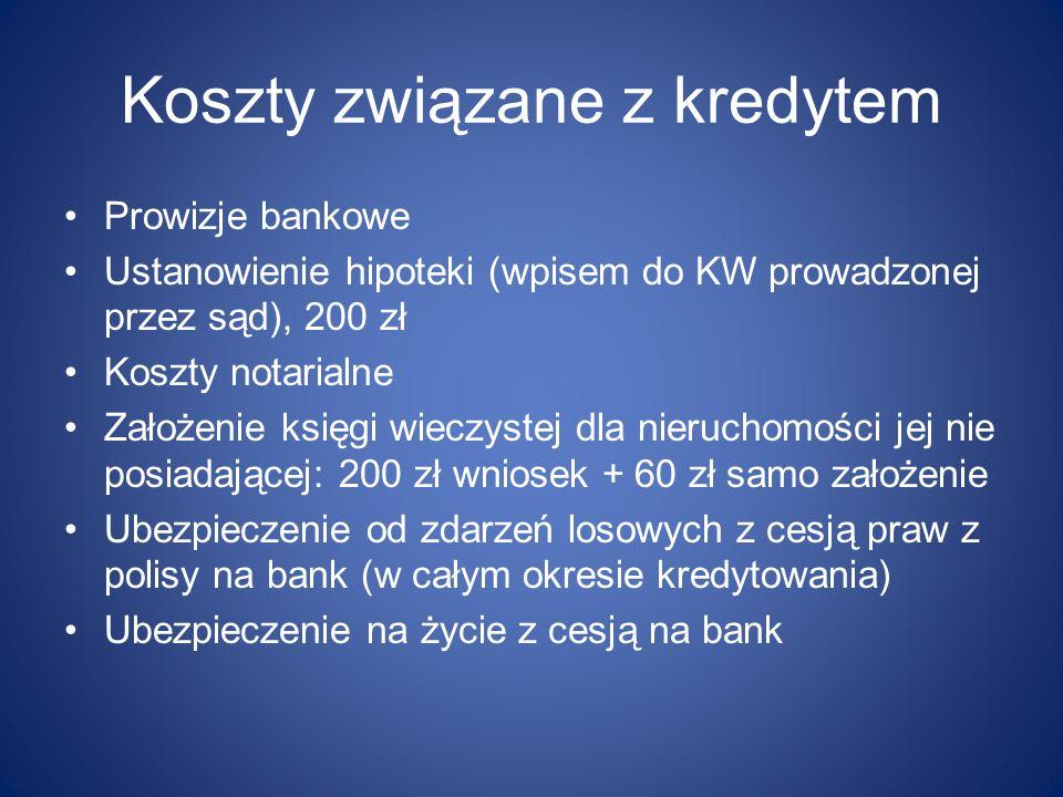 Koszty związane z kredytem Prowizje bankowe Ustanowienie hipoteki (wpisem do KW prowadzonej przez sąd), 200 zł Koszty notarialne Założenie księgi wiec