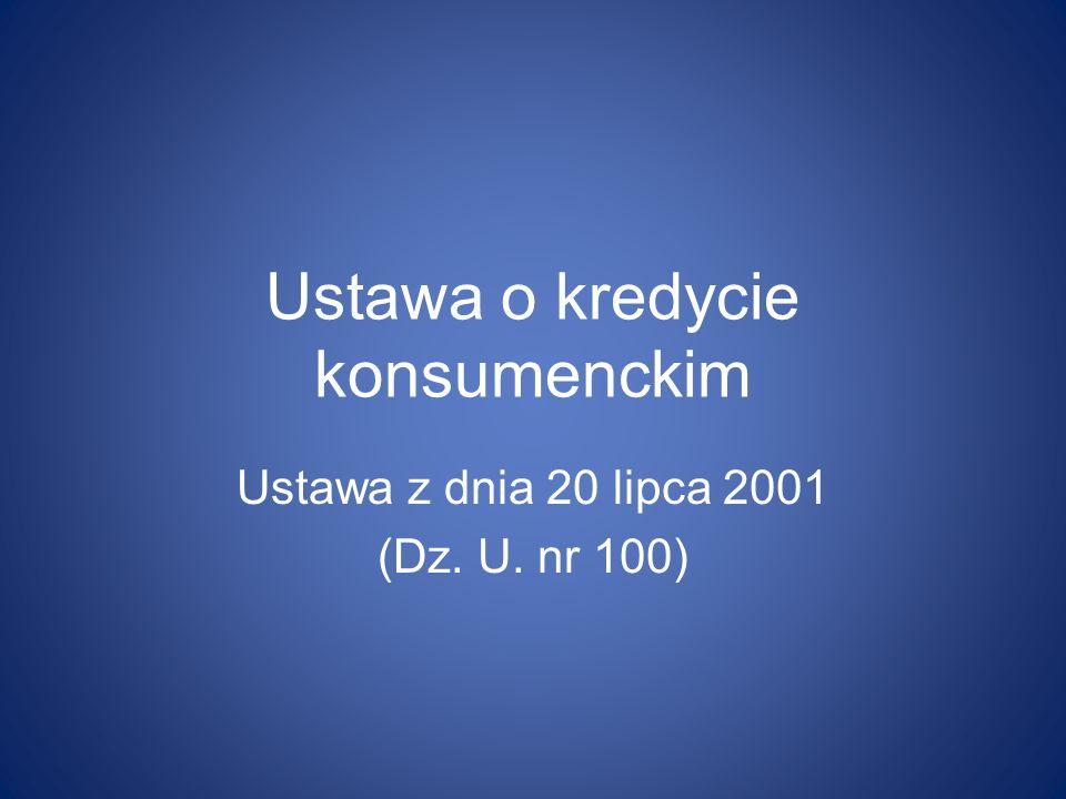 Ustawa o kredycie konsumenckim Ustawa z dnia 20 lipca 2001 (Dz. U. nr 100)