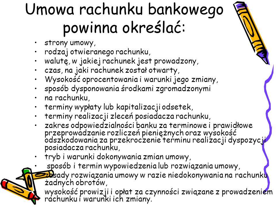 Umowa rachunku bankowego powinna określać: strony umowy, rodzaj otwieranego rachunku, walutę, w jakiej rachunek jest prowadzony, czas, na jaki rachune