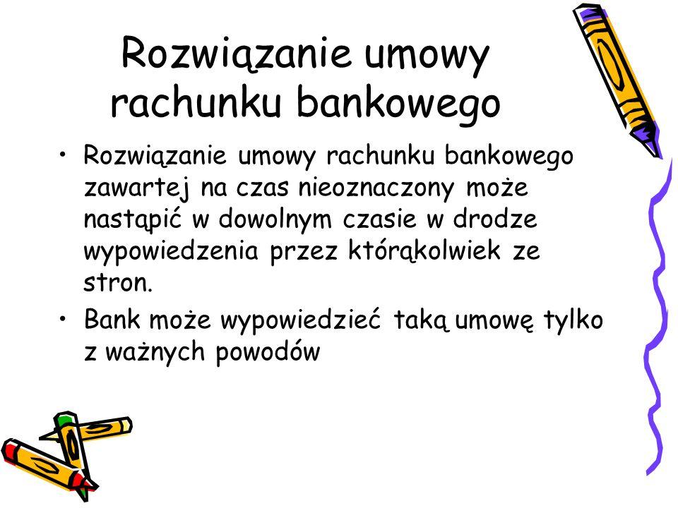 Rozwiązanie umowy rachunku bankowego Rozwiązanie umowy rachunku bankowego zawartej na czas nieoznaczony może nastąpić w dowolnym czasie w drodze wypow