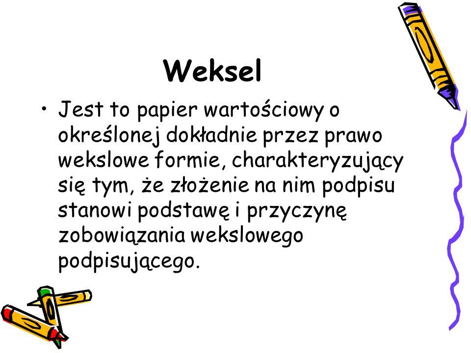 Weksel Jest to papier wartościowy o określonej dokładnie przez prawo wekslowe formie, charakteryzujący się tym, że złożenie na nim podpisu stanowi pod