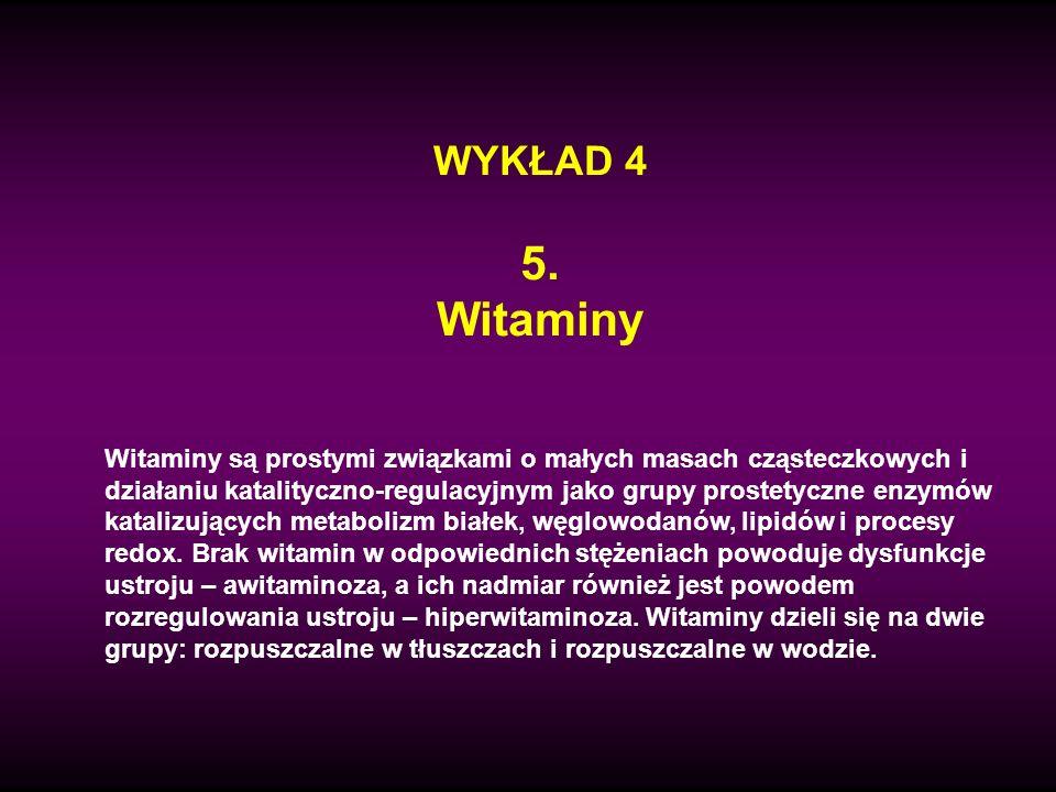 WYKŁAD 4 5. Witaminy Witaminy są prostymi związkami o małych masach cząsteczkowych i działaniu katalityczno-regulacyjnym jako grupy prostetyczne enzym
